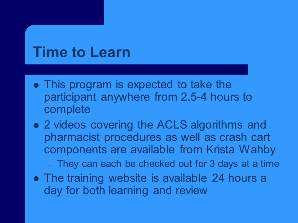 Time to Learn This program is expected to take the participant anywhere from 2.5-4 hours to complete.