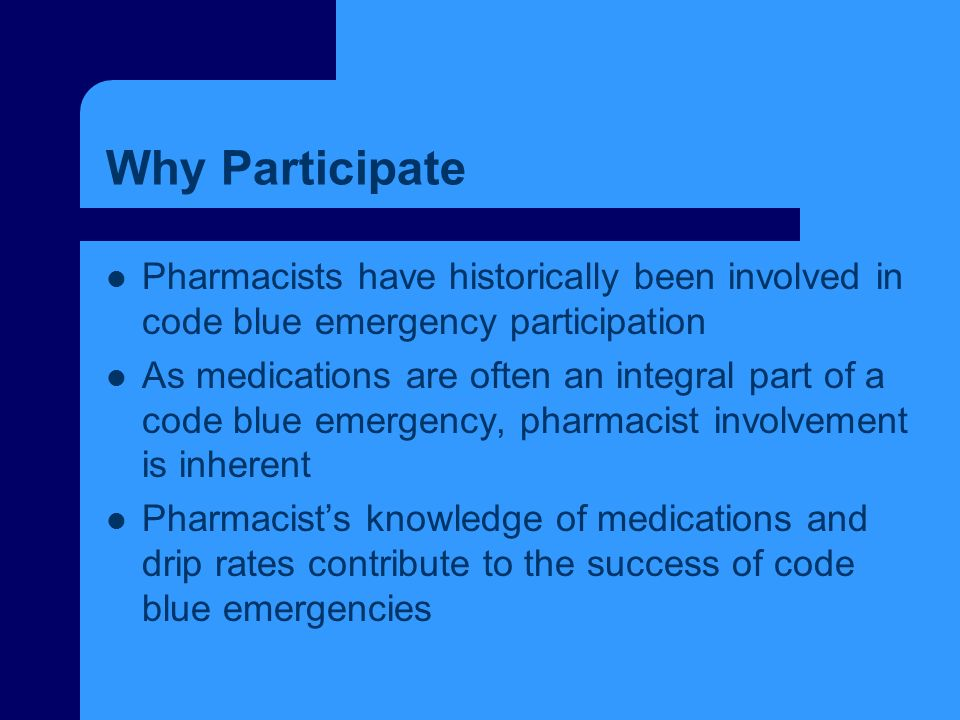 Why Participate Pharmacists have historically been involved in code blue emergency participation.