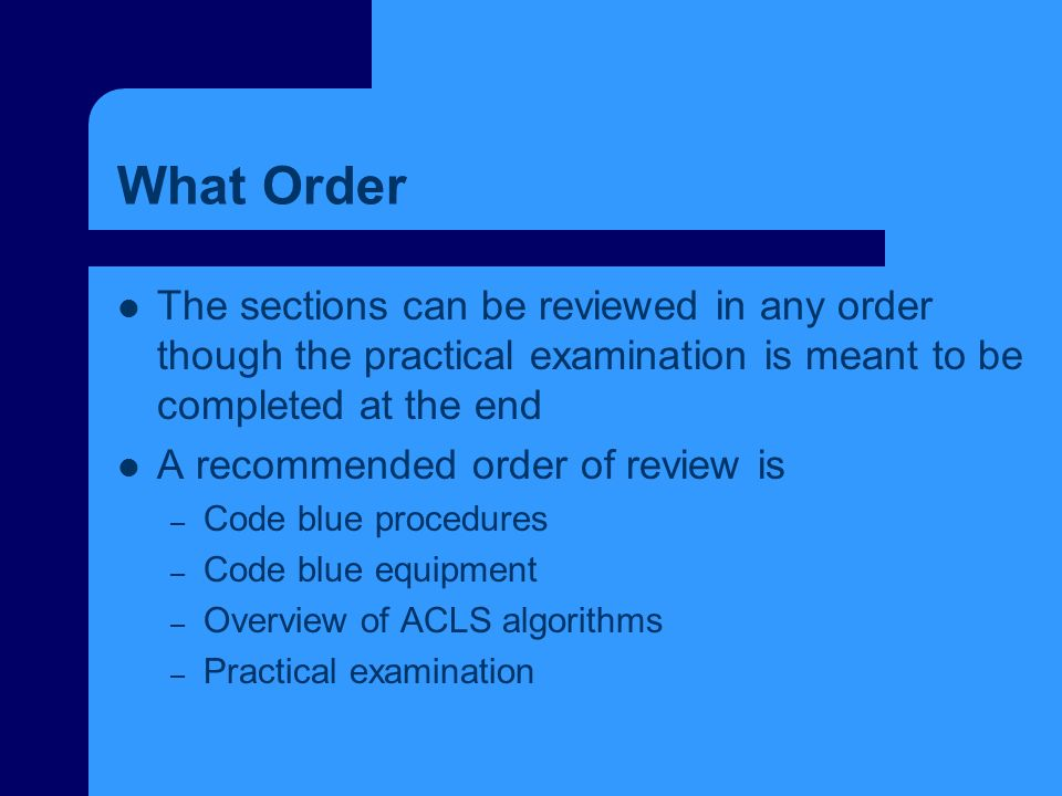 What Order The sections can be reviewed in any order though the practical examination is meant to be completed at the end.