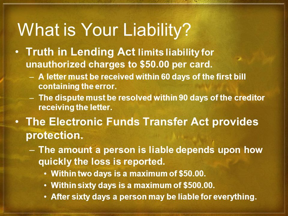 What is Your Liability Truth in Lending Act limits liability for unauthorized charges to $50.00 per card.