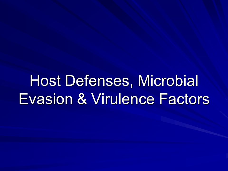 Host Defenses, Microbial Evasion & Virulence Factors