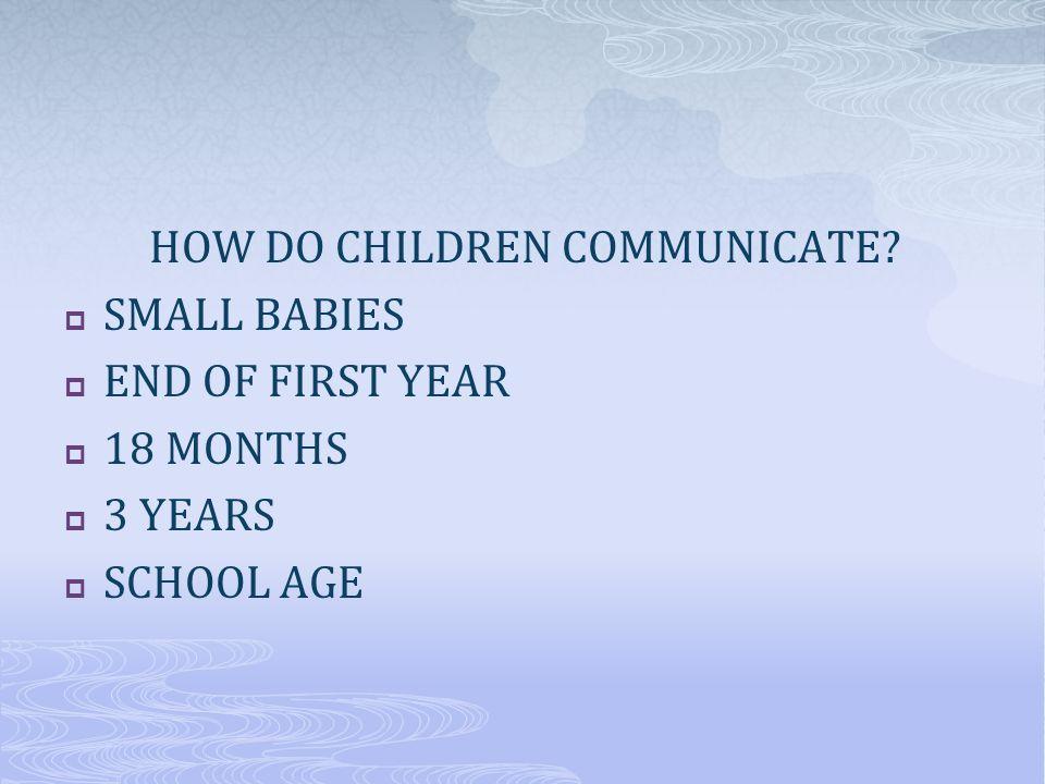 HOW DO CHILDREN COMMUNICATE