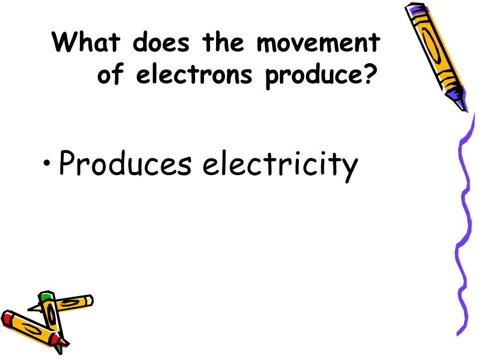 What does the movement of electrons produce