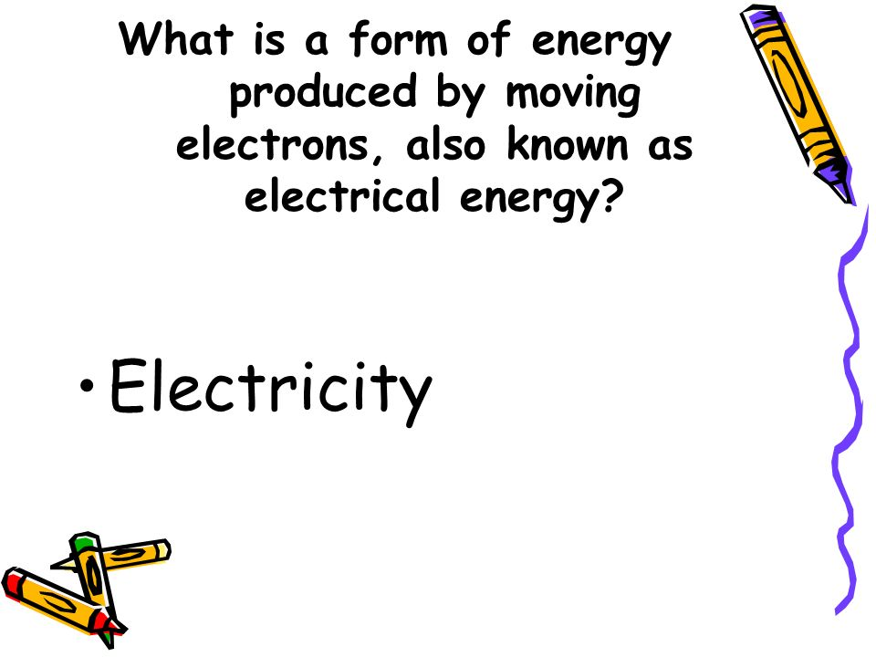 What is a form of energy produced by moving electrons, also known as electrical energy