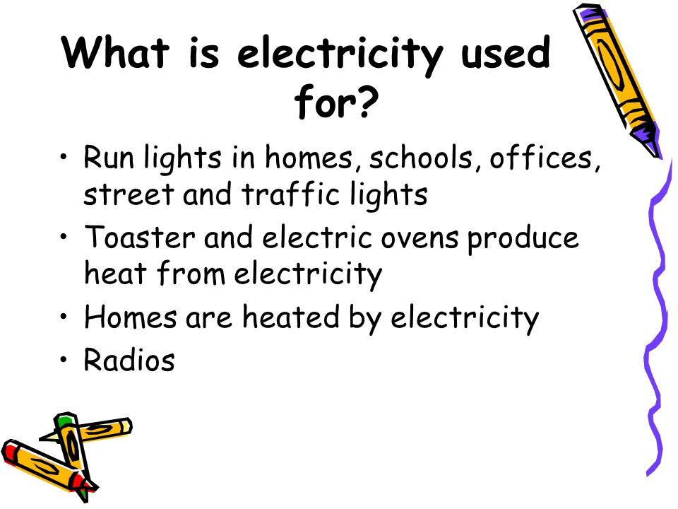 What is electricity used for