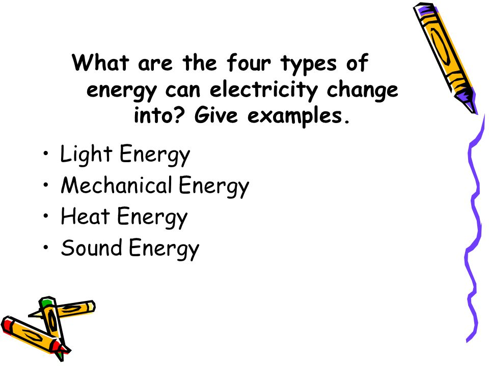 What are the four types of energy can electricity change into