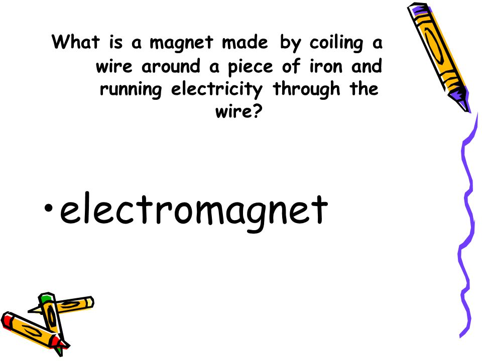 What is a magnet made by coiling a wire around a piece of iron and running electricity through the wire