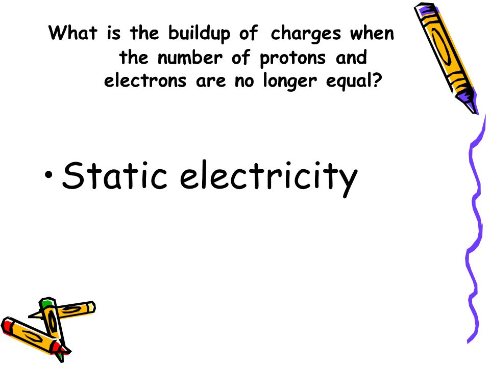 What is the buildup of charges when the number of protons and electrons are no longer equal