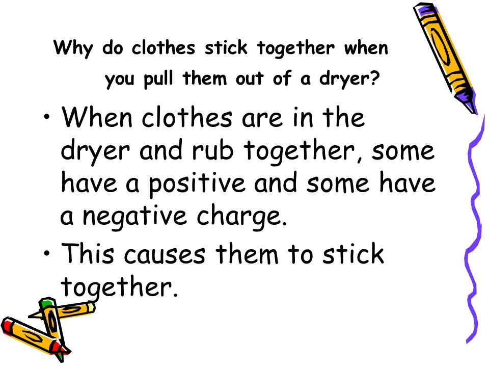 Why do clothes stick together when you pull them out of a dryer