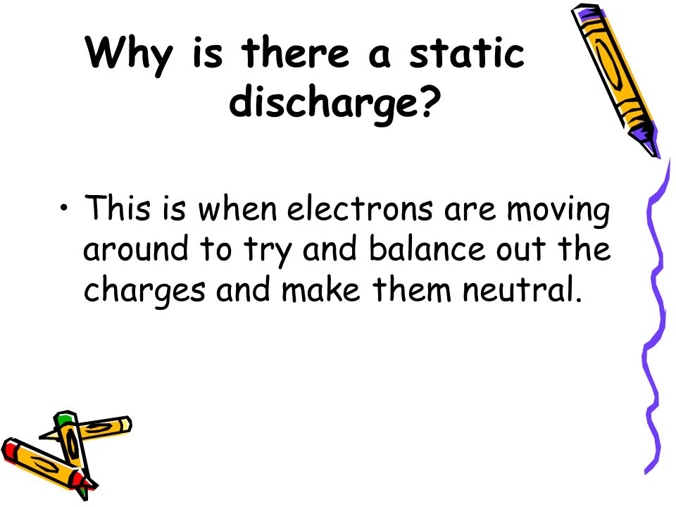 Why is there a static discharge