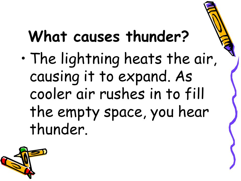 What causes thunder. The lightning heats the air, causing it to expand.
