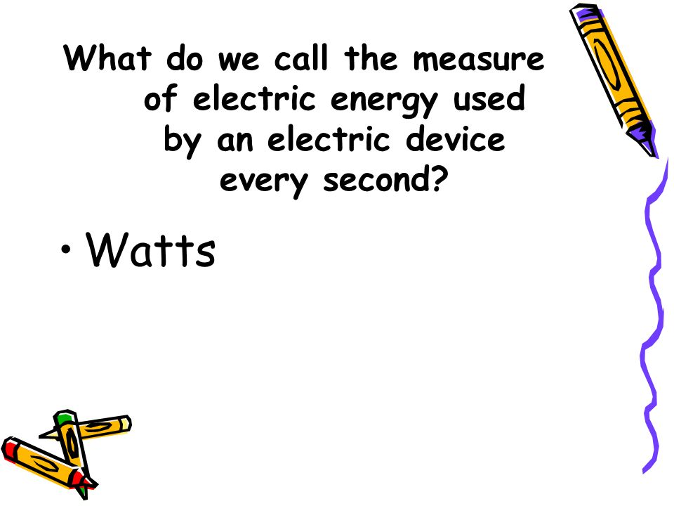 What do we call the measure of electric energy used by an electric device every second