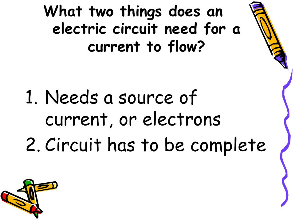 What two things does an electric circuit need for a current to flow