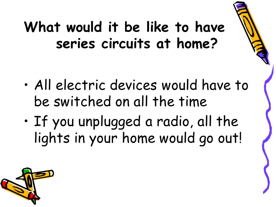 What would it be like to have series circuits at home
