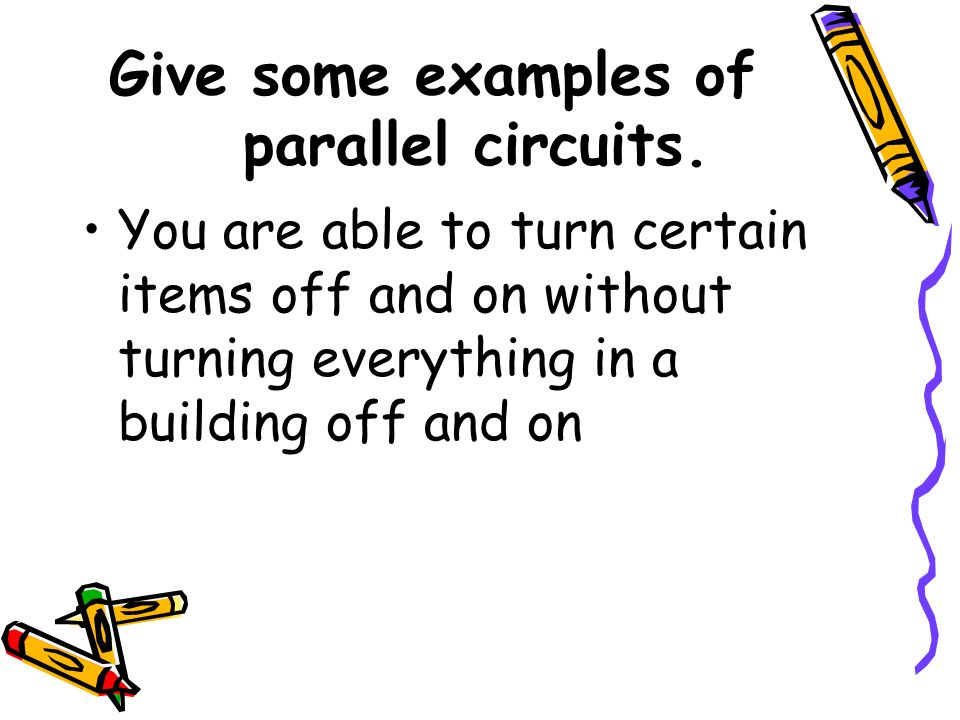 Give some examples of parallel circuits.
