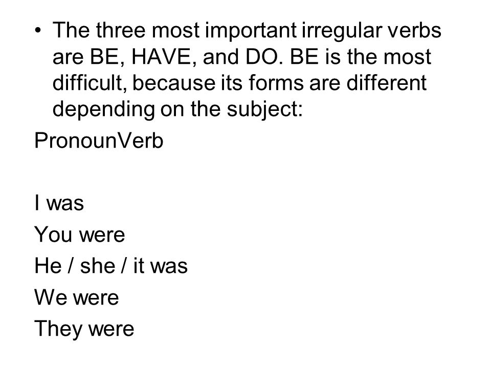 The three most important irregular verbs are BE, HAVE, and DO