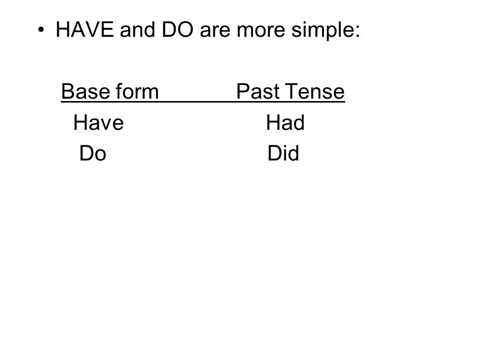 HAVE and DO are more simple: