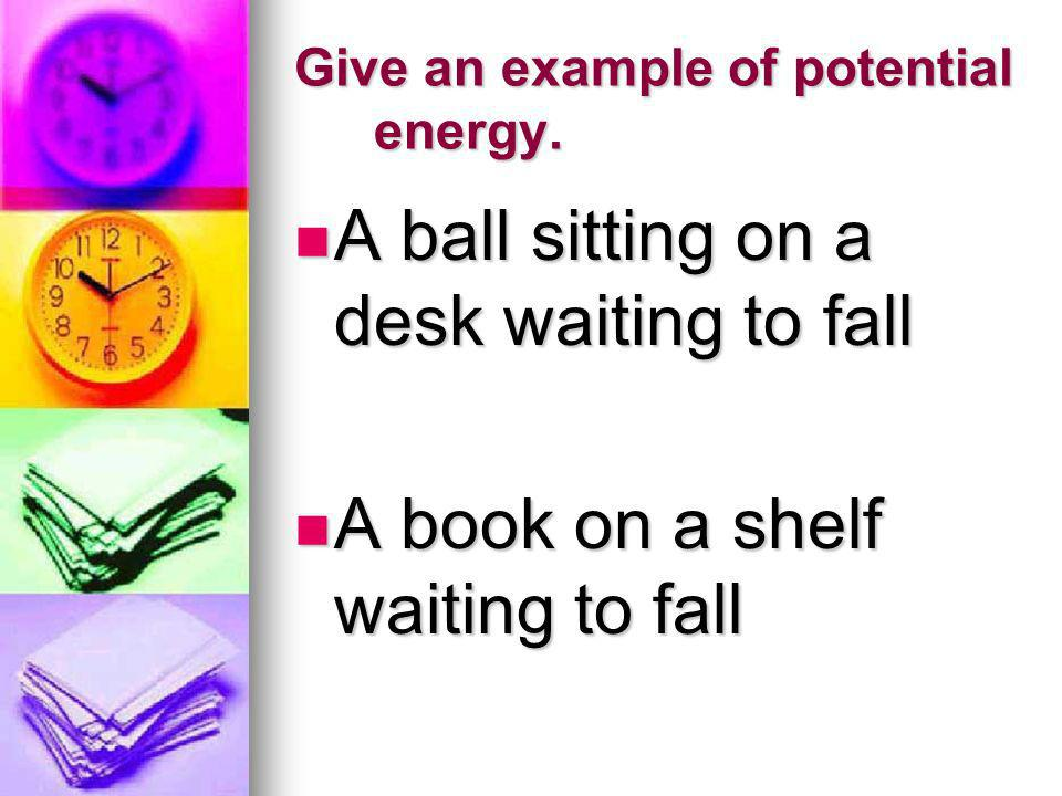 Give an example of potential energy.