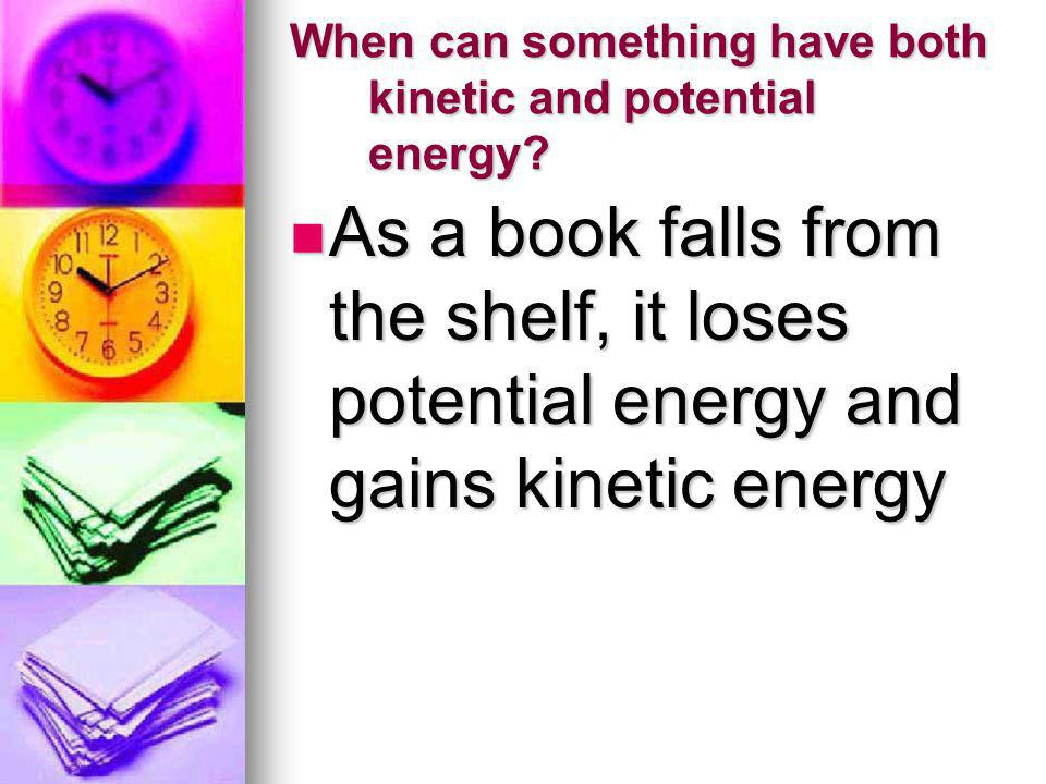 When can something have both kinetic and potential energy