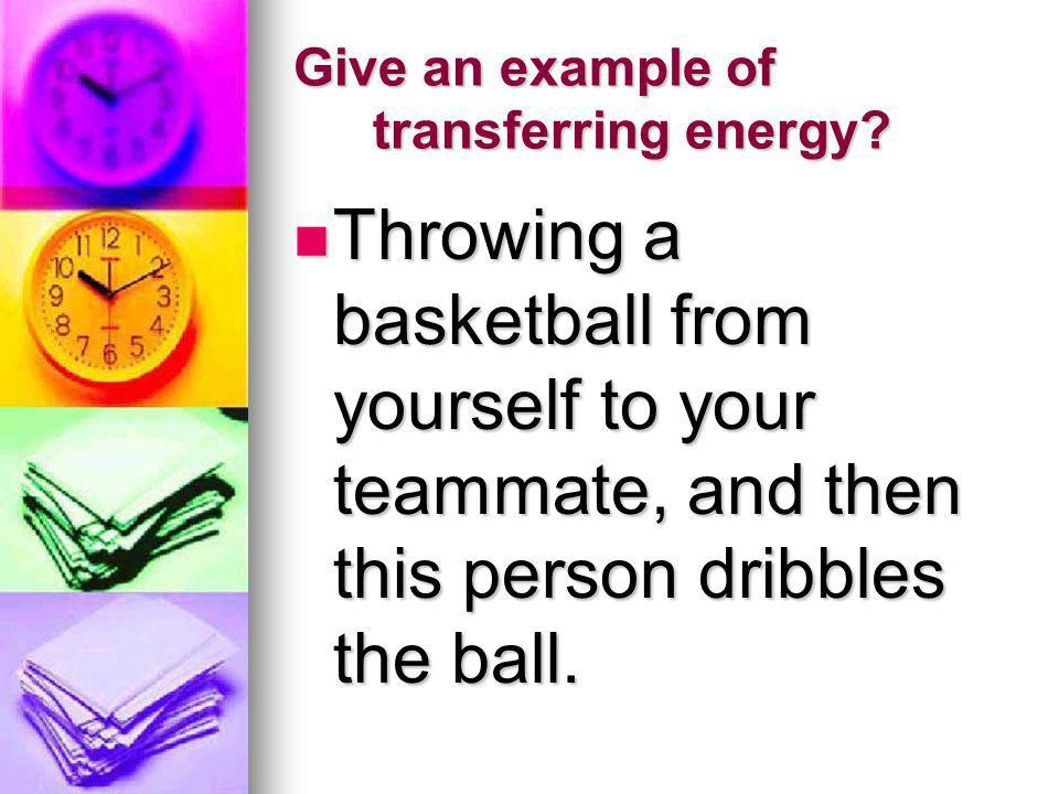 Give an example of transferring energy