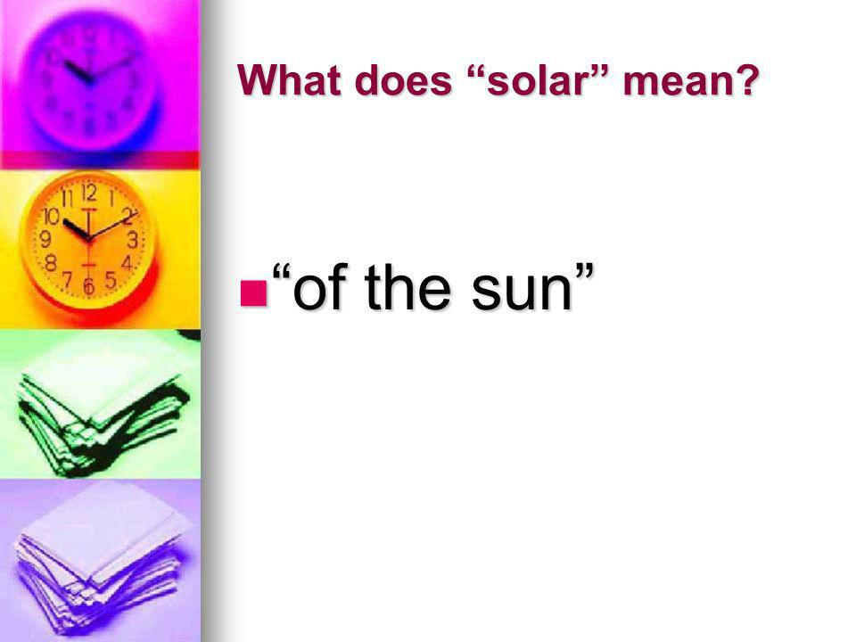 What does solar mean of the sun