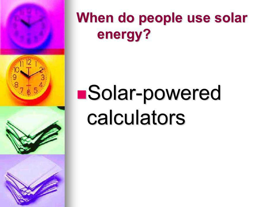 When do people use solar energy