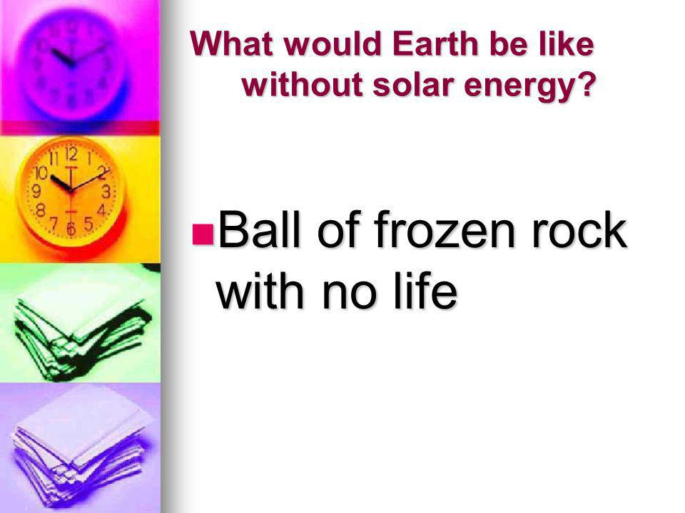 What would Earth be like without solar energy