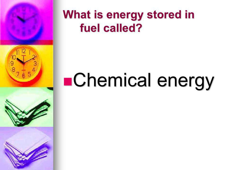 What is energy stored in fuel called