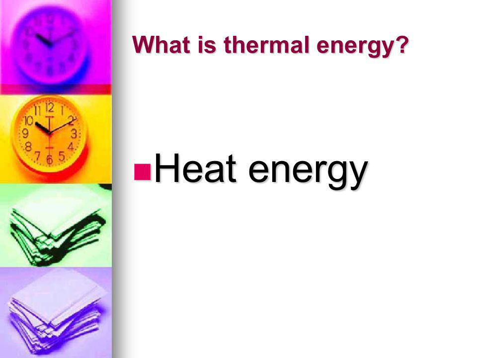 What is thermal energy Heat energy