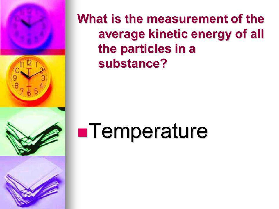 What is the measurement of the average kinetic energy of all the particles in a substance