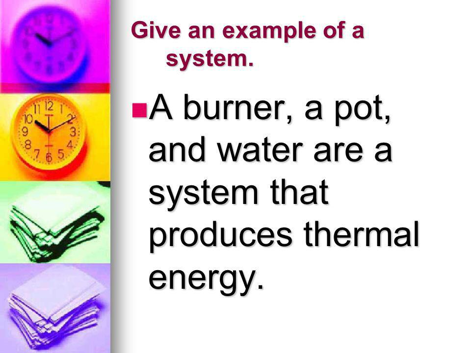 Give an example of a system.