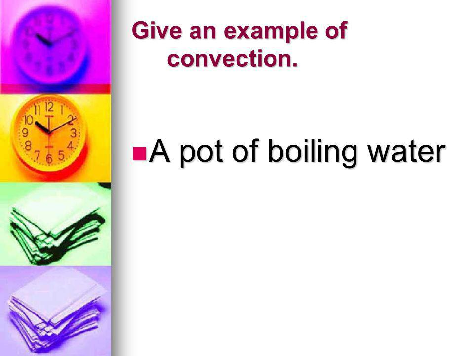 Give an example of convection.
