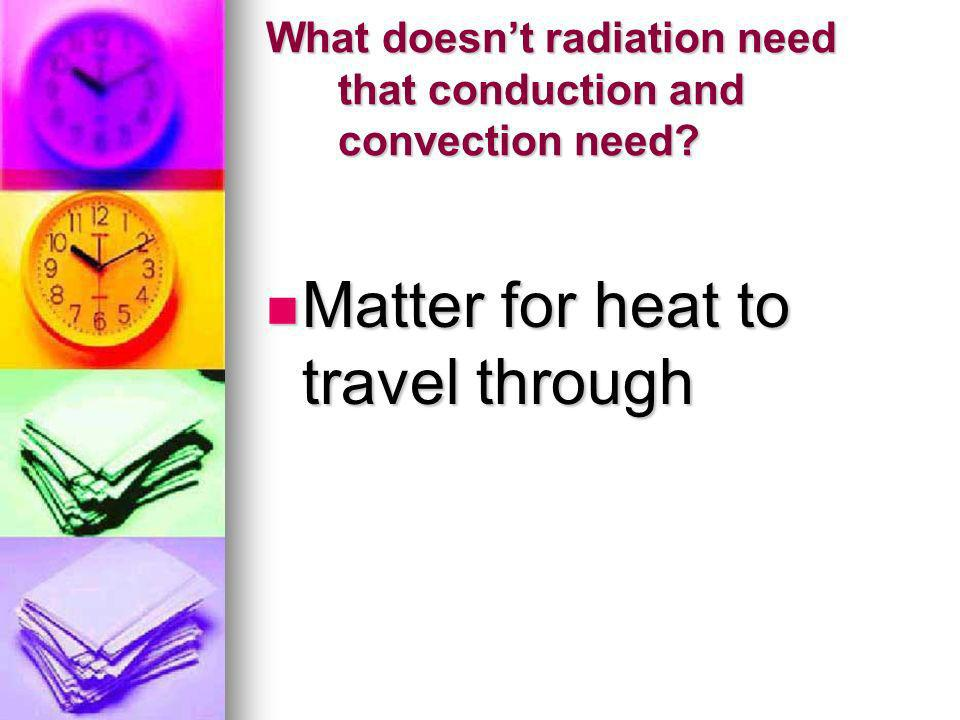What doesn't radiation need that conduction and convection need