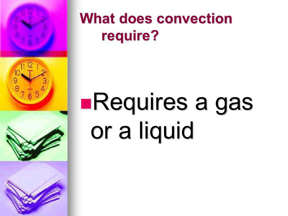 What does convection require
