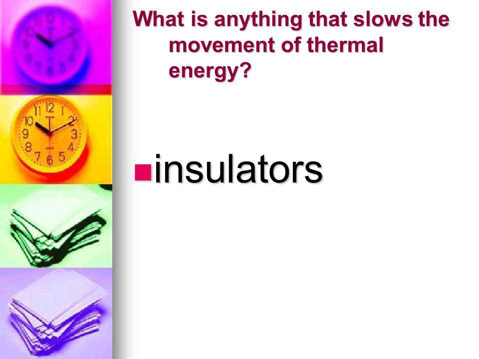 What is anything that slows the movement of thermal energy