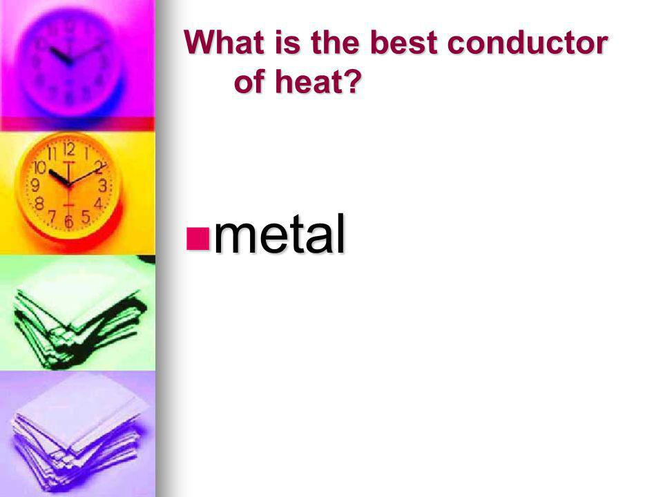 What is the best conductor of heat