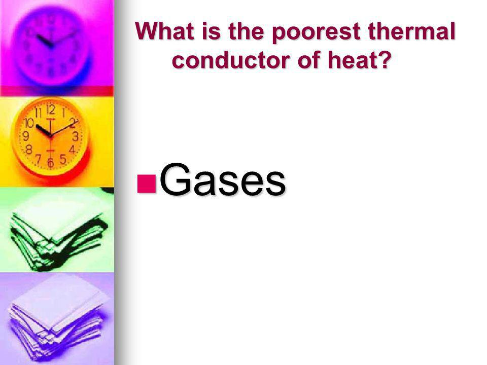 What is the poorest thermal conductor of heat