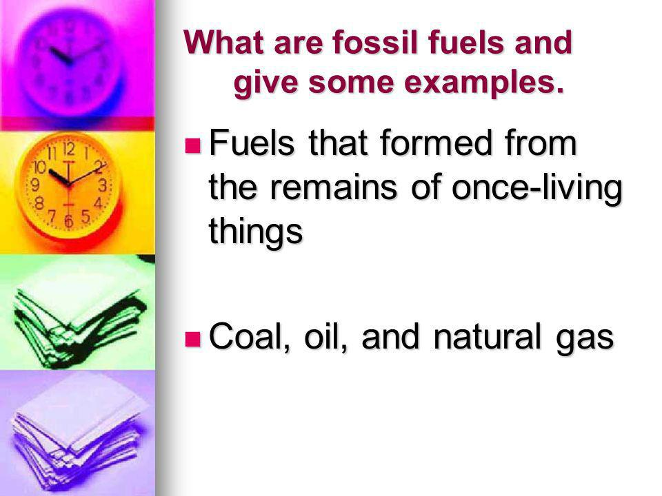 What are fossil fuels and give some examples.