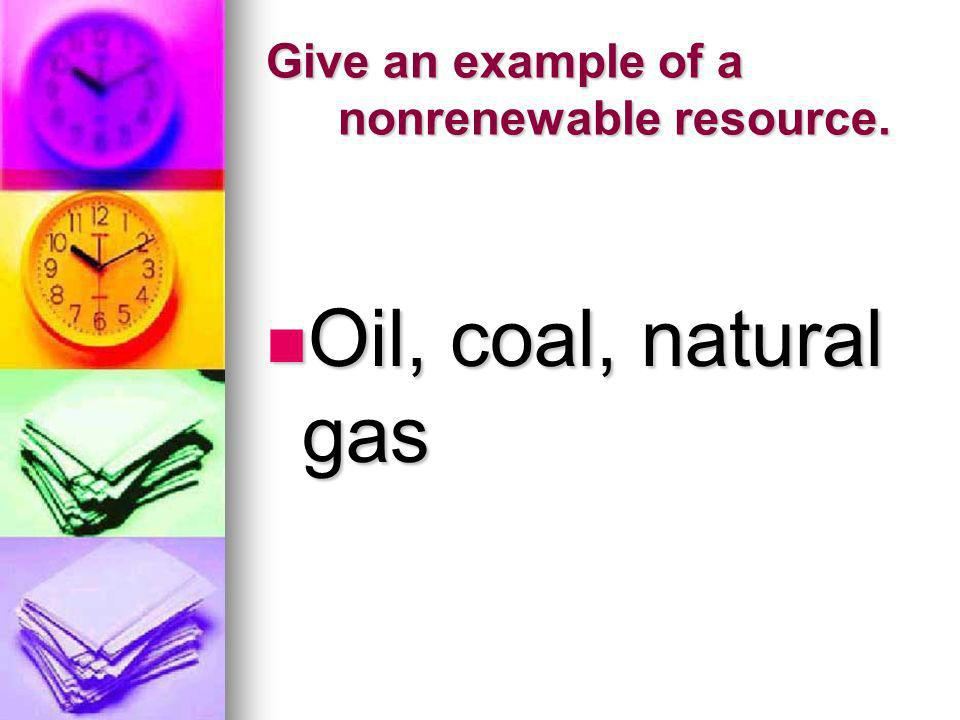 Give an example of a nonrenewable resource.