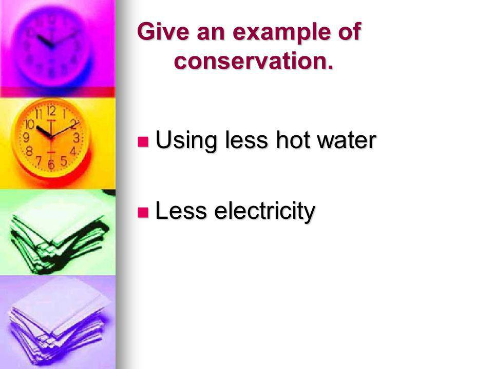 Give an example of conservation.