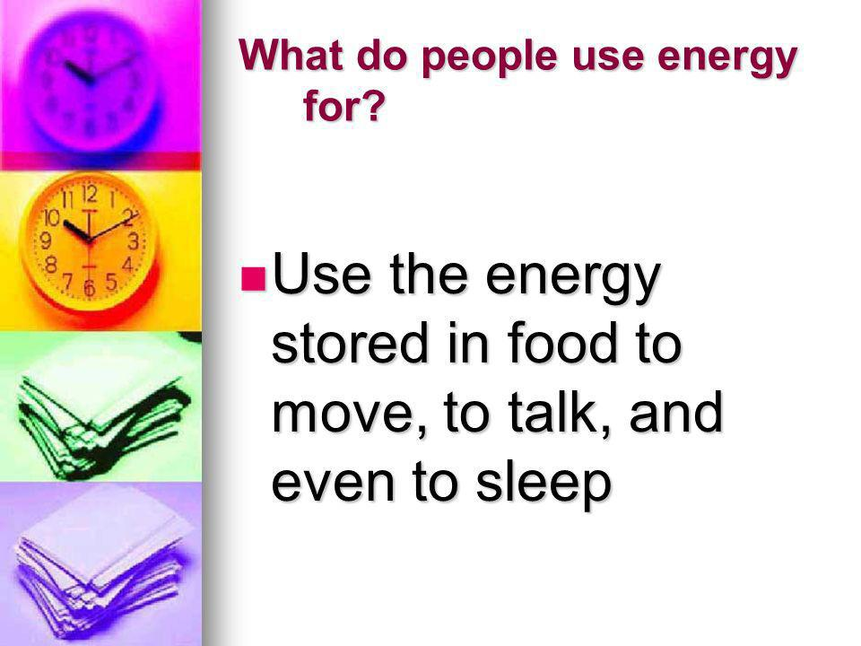 What do people use energy for