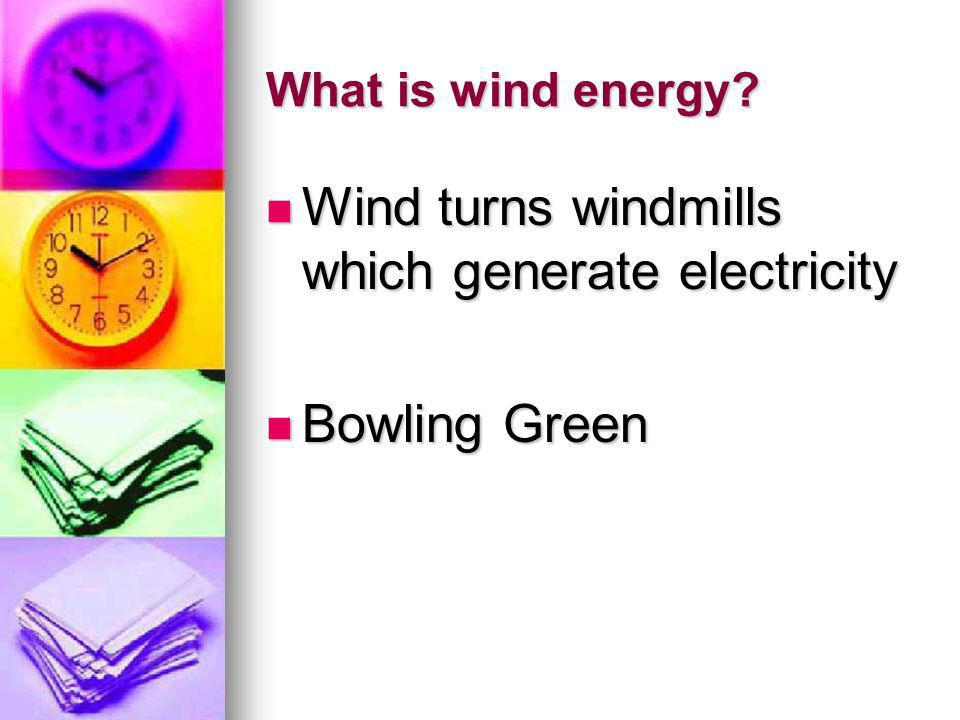 Wind turns windmills which generate electricity