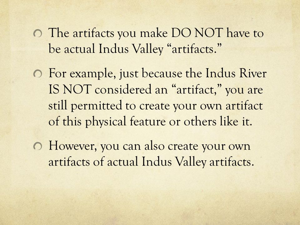 The artifacts you make DO NOT have to be actual Indus Valley artifacts.