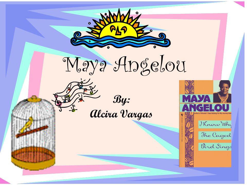 Maya Angelou By: Alcira Vargas