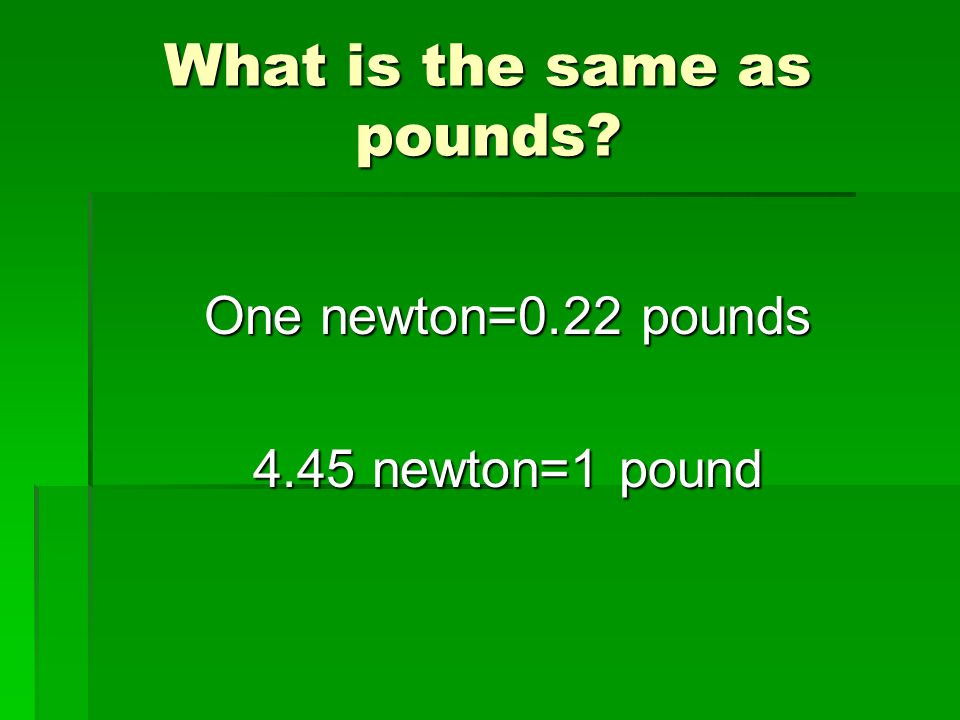 What is the same as pounds