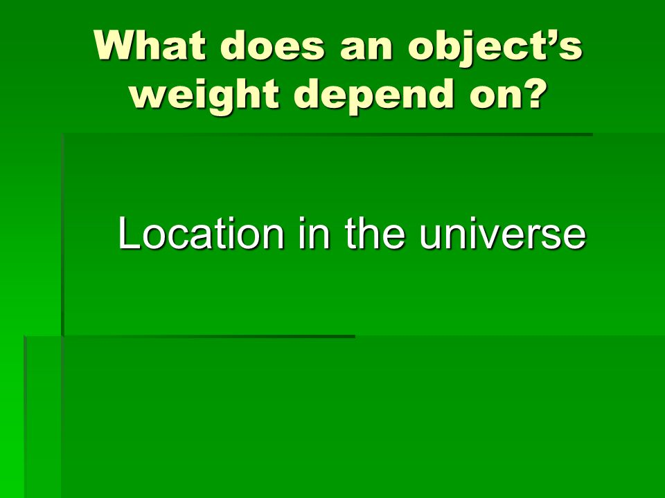 What does an object's weight depend on