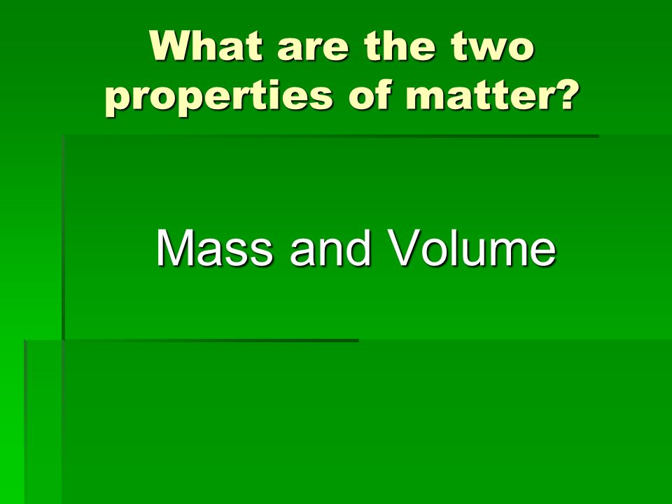 What are the two properties of matter