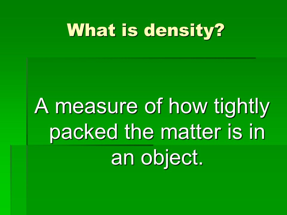 A measure of how tightly packed the matter is in an object.