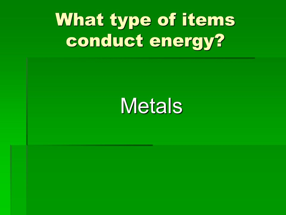 What type of items conduct energy
