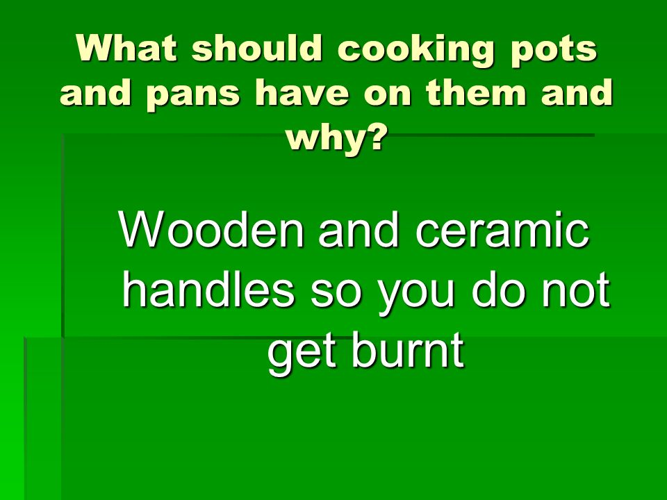 What should cooking pots and pans have on them and why